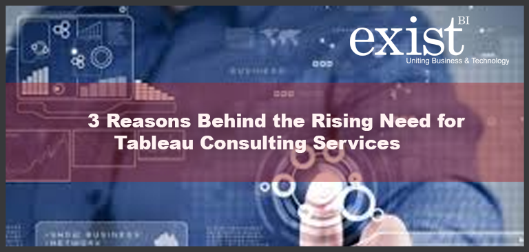3 Reasons Behind the Rising Need for Tableau Consulting Services