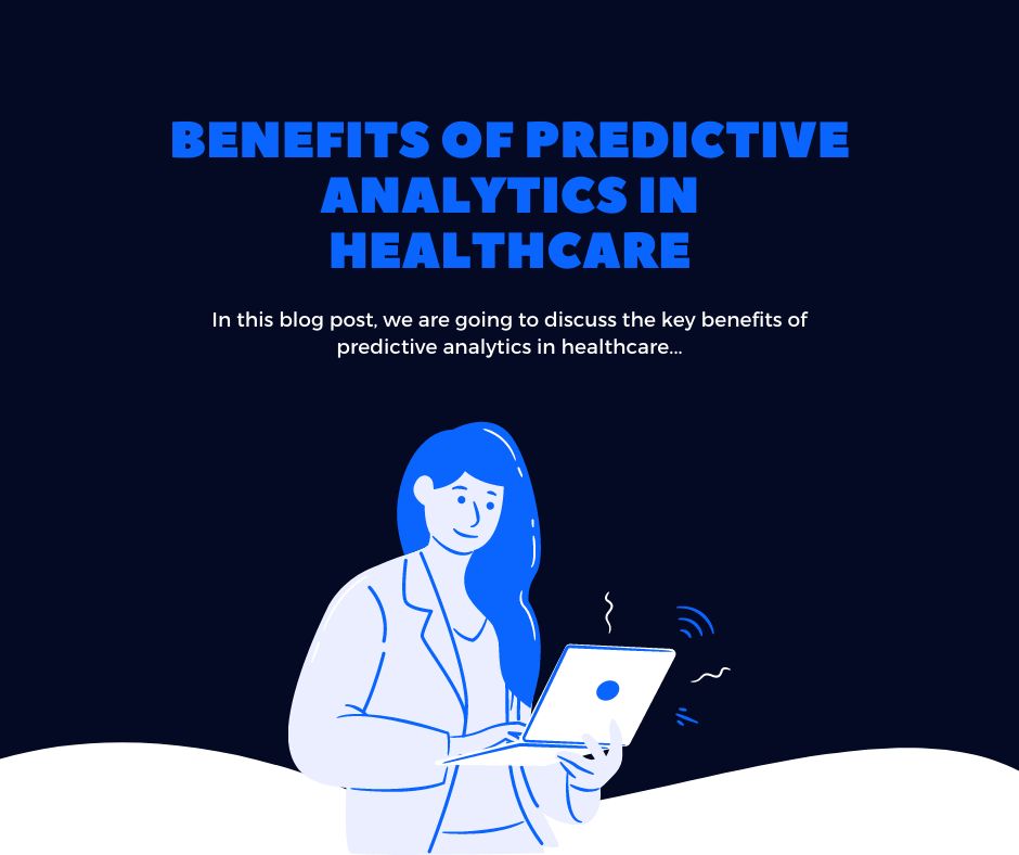 Benefits of Predictive Analytics in Healthcare