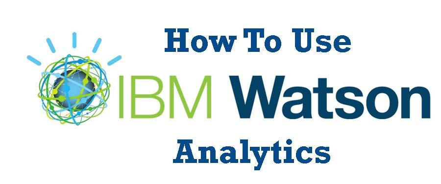 How To Use The IBM Watson Analytics